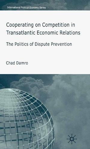 Cooperating on Competition in Transatlantic Economic Relations : The Politics of Dispute Prevention