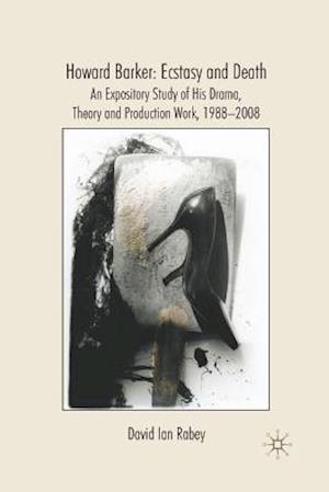 Bog, hæftet Howard Barker: Ecstasy and Death : An Expository Study of His Plays and Production Work, 1988-2008 af D. Rabey