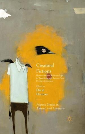 Creatural Fictions : Human-Animal Relationships in Twentieth- and Twenty-First-Century Literature