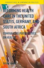 Reforming Health Care in the United States, Germany, and South Africa (Perspectives In Comparative Politics)