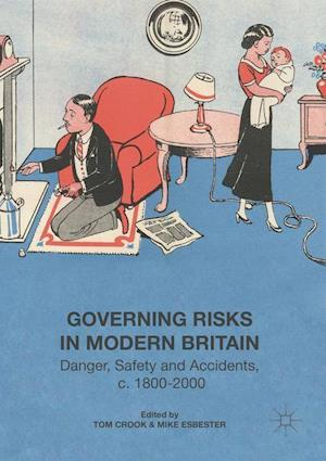 Governing Risks in Modern Britain : Danger, Safety and Accidents, c. 1800-2000