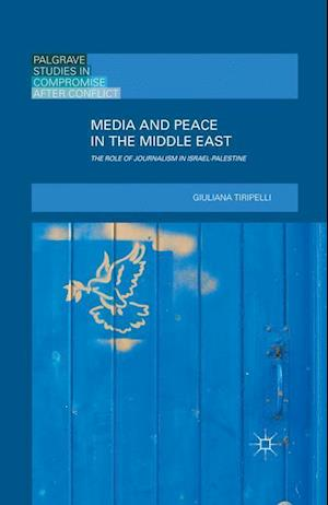 Media and Peace in the Middle East : The Role of Journalism in Israel-Palestine
