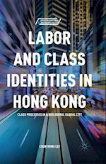 Labor and Class Identities in Hong Kong : Class Processes in a Neoliberal Global City
