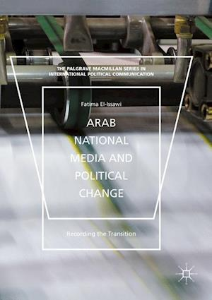 """Arab National Media and Political Change : """"Recording the Transition"""""""