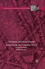 Feminism and Avant-Garde Aesthetics in the Levantine Novel : Feminism, Nationalism, and the Arabic Novel