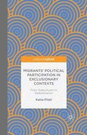 Migrants' Participation in Exclusionary Contexts : From Subcultures to Radicalization