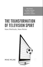The Transformation of Television Sport : New Methods, New Rules