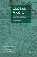 Global Magic : Technologies of Appropriation from Ancient Rome to Wall Street