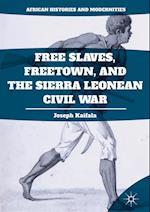 Free Slaves, Freetown, and the Sierra Leonean Civil War af Joseph Kaifala