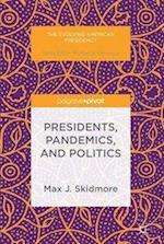 Presidents, Pandemics, and Politics (Evolving American Presidency)