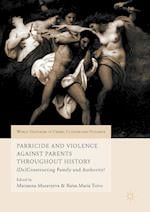 Parricide and Violence Against Parents throughout History (World Histories of Crime Culture and Violence)