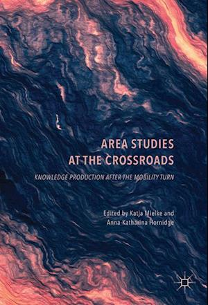 Area Studies at the Crossroads : Knowledge Production after the Mobility Turn