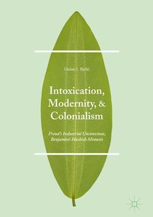 Bog, hardback Intoxication, Modernity, and Colonialism af Professor Dusan I. Bjelic