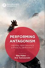 Performing Antagonism : Theatre, Performance & Radical Democracy