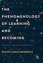 The Phenomenology of Learning and Becoming : Enthusiasm, Creativity, and Self-Development