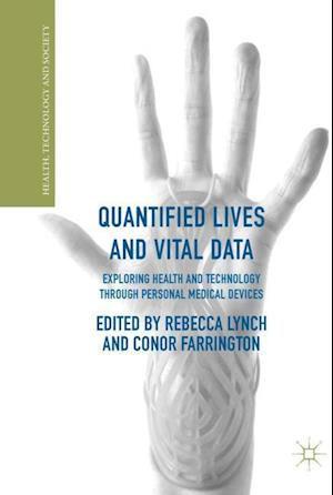 Quantified Lives and Vital Data : Exploring Health and Technology through Personal Medical Devices