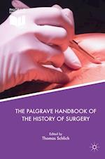 The Palgrave Handbook of the History of Surgery af Thomas Schlich