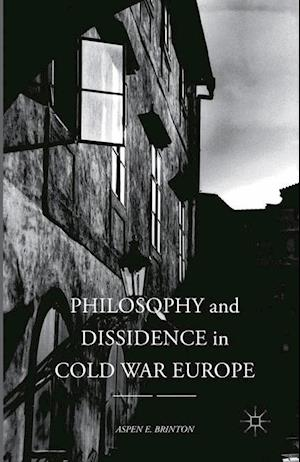 Philosophy and Dissidence in Cold War Europe