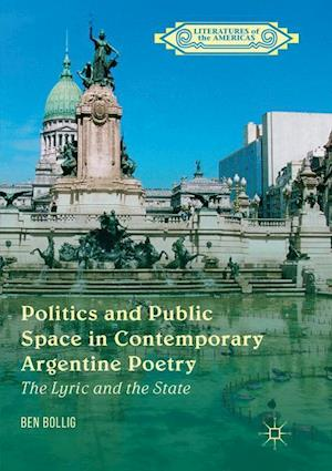 Politics and Public Space in Contemporary Argentine Poetry : The Lyric and the State
