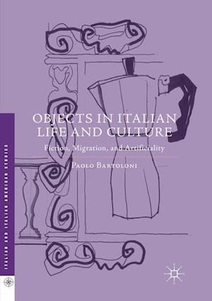 Objects in Italian Life and Culture : Fiction, Migration, and Artificiality