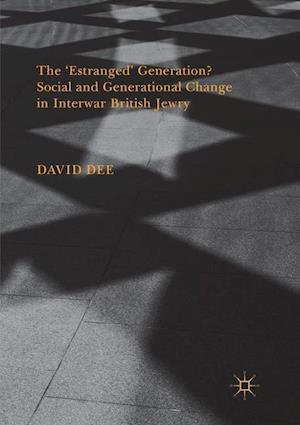 The 'Estranged' Generation? Social and Generational Change in Interwar British Jewry