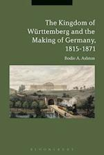 Kingdom of W rttemberg and the Making of Germany, 1815-1871 af Bodie A. Ashton