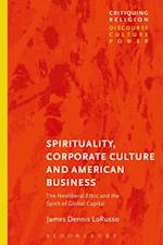 Spirituality, Corporate Culture, and American Business (Critiquing Religion Discourse Culture Power)