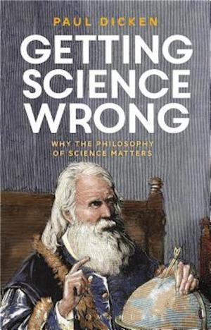 Bog, hardback Getting Science Wrong: Why the Philosophy of Science Matters af Paul Dicken