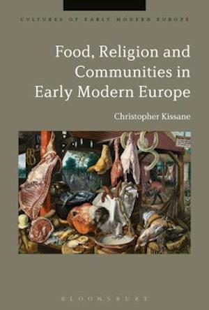 Bog, hardback Food, Religion and Communities in Early Modern Europe af Christopher Kissane