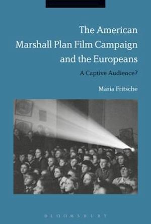 The American Marshall Plan Film Campaign and the Europeans: A Captivated Audience?