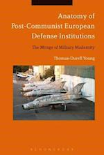 Anatomy of Post-Communist European Defense Institutions af Thomas-Durell Young