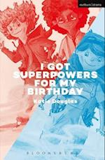 I Got Superpowers For My Birthday (Modern Plays)