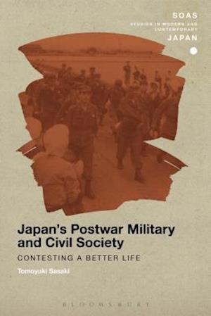 Bog, hæftet Japan's Postwar Military and Civil Society: Contesting a Better Life af Tomoyuki Sasaki