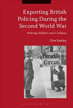 Bog, hardback Exporting British Policing During the Second World War af Professor Clive Emsley