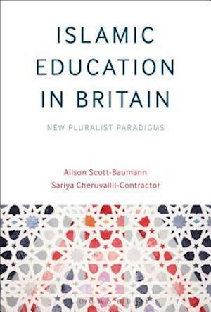 Bog, hæftet Islamic Education in Britain: New Pluralist Paradigms af Sariya Cheruvallil-Contractor, Alison Scott-Baumann
