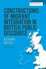 Constructions of Migrant Integration in British Public Discourse (Bloomsbury Advances in Critical Discourse Studies)