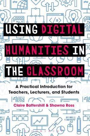 Bog, paperback Using Digital Humanities in the Classroom af Claire Battershill