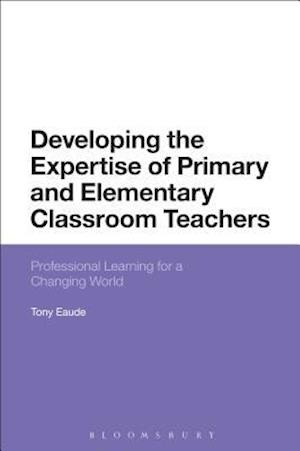 Bog, hardback Developing the Expertise of Primary and Elementary Classroom Teachers af Tony Eaude