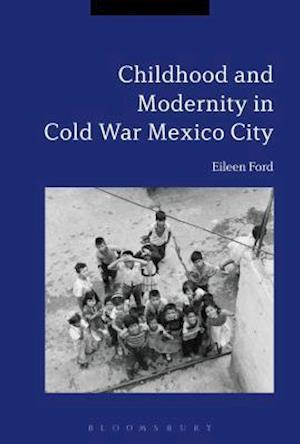 Bog, hardback Childhood and Modernity in Cold War Mexico City af Eileen Ford