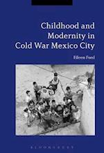 Childhood and Modernity in Cold War Mexico City af Eileen Ford