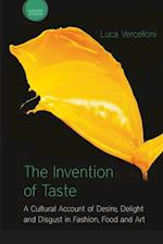 The Invention of Taste: A Cultural Account of Desire, Delight and Disgust in Fashion, Food and Art