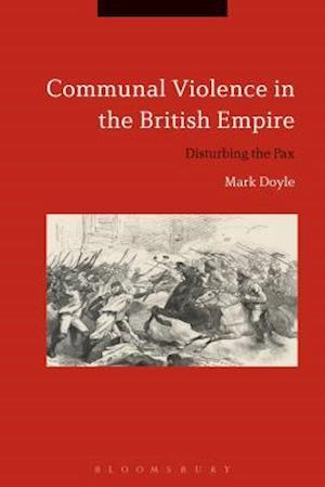 Communal Violence in the British Empire: Disturbing the Pax