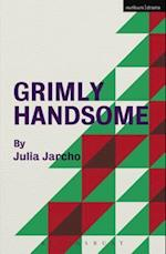 Grimly Handsome (Modern Plays)