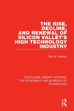 Rise, Decline and Renewal of Silicon Valley's High Technology Industry