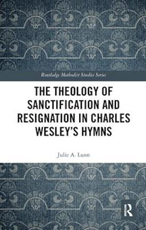 Theology of Sanctification and Resignation in Charles Wesley's Hymns