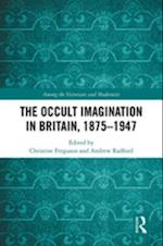 Occult Imagination in Britain, 1875-1947 (Among the Victorians and Modernists)