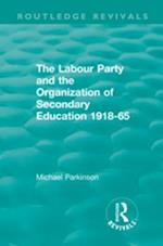 Labour Party and the Organization of Secondary Education 1918-65 (Routledge Revivals)