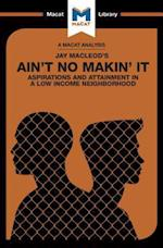Ain't No Makin' It: Aspirations and Attainment in a Low Income Neighborhood (The Macat Library)