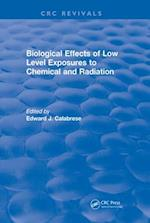 Revival: Biological Effects of Low Level Exposures to Chemical and Radiation (1992) (CRC Press Revivals)