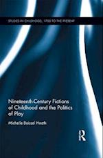 Nineteenth-Century Fictions of Childhood and the Politics of Play (Studies in Childhood 1700 to the Present)
